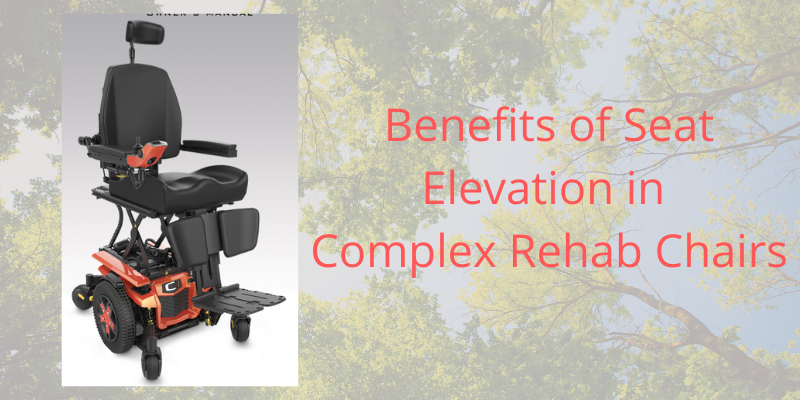 Benefits of Seat Elevation in Complex Rehab Chairs